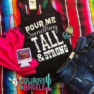 Tops - Pour Me Something Tall & Strong Tank